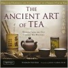 The Ancient Art of Tea: Wisdom From the Ancient Chinese Tea Masters - Warren Peltier, John T. Kirby