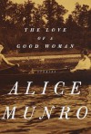The Love of a Good Woman: Stories - Alice Munro