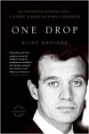 One Drop: My Father's Hidden Life--A Story of Race and Family Secrets - Bliss Broyard
