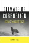 Climate of Corruption: Politics and Power Behind The Global Warming Hoax - Larry Bell