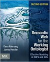 Semantic Web for the Working Ontologist, Second Edition: Effective Modeling in RDFS and OWL - Dean Allemang, James Hendler