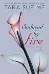 Seduced By Fire - Tara Sue Me