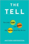 The Tell: The Little Clues That Reveal Big Truths about Who We Are - Matthew Hertenstein