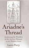 Ariadne's Thread: Awakening the Wonders of the Ancient Minoans in Our Modern Lives - Laura  Perry
