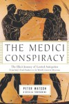 The Medici Conspiracy: The Illicit Journey of Looted Antiquities--From Italy's Tomb Raiders to the World's Greatest Museums - Peter Watson, Cecilia Todeschini
