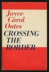 Crossing the Border: Fifteen Tales - Joyce Carol Oates