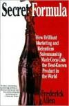 Secret Formula: How Brilliant Marketing and Relentless Salesmanship Made Coca-Cola the Best -