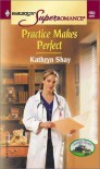 Practice Makes Perfect - Kathryn Shay