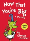 Now That You're Big: A Parody - Simon Greiner