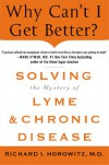 Why Can't I Get Better?: Solving the Mystery of Lyme and Chronic Disease - Richard Horowitz