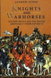 Knights and Warhorses: Military Service and the English Aristocracy Under Edward III - Andrew Ayton
