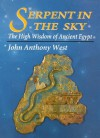 Serpent in the Sky: The High Wisdom of Ancient Egypt - John Anthony West, Peter Tompkins, Robert E.L. Masters