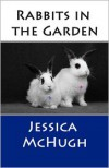Rabbits in the Garden - Jessica McHugh