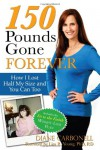 150 Pounds Gone Forever: How I Lost Half My Size and You Can Too - Diane Carbonell