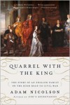 Quarrel with the King: The Story of an English Family on the High Road to Civil War - Adam Nicolson