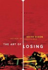 The Art of Losing: A Novel - Keith  Dixon