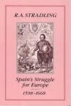 Spain's Struggle For Europe, 1598-1668 - R.A. Stradling
