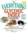 The Everything Glycemic Index Cookbook: 300 Appetizing Recipes to Keep Your Weight Down And Your Energy Up! (Everything: Cooking) - Nancy T. Maar