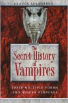 The Secret History of Vampires: Their Multiple Forms and Hidden Purposes - Claude Lecouteux