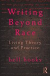 Writing Beyond Race: Living Theory and Practice - bell hooks
