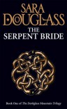 The Serpent Bride  - Sara Douglass