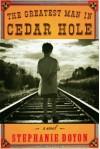 The Greatest Man in Cedar Hole - Stephanie Doyon