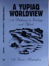 A Yupiaq Worldview: A Pathway To Ecology And Spirit - A. Oscar Kawagley