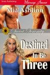 Destined to Be Three - Mia Ashlinn