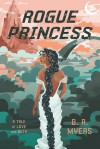 Rogue Princess - B.R.  Myers