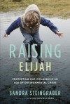 Raising Elijah: Protecting Our Children in an Age of Environmental Crisis - Sandra Steingraber
