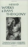 By Stanley Lombardo - Works and Days, Theogony: 1st (first) Edition - Stanley (Translator) Lombardo,  Robert Lamberton,  Stanley Lombardo,  Stanley Lombardo (Translator) Stanley Lombardo (Translator)