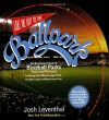 Take Me Out to the Ballpark: An Illustrated Tour of Baseball Parks Past and Present - Josh Leventhal