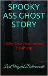 SPOOKY ASS GHOST STORY: 100% True Paranormal Haunting - Lord Original Buttersworth