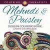 Mehndi & Paisley Designs Coloring Book - Calming Coloring Book (Mehndi Designs and Art Book Series) - Coloring Therapist