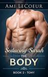 Seducing Sarah - Book 2: The Body: Tony - Ami LeCoeur