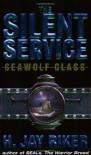 The Silent Service: Seawolf Class - H. Jay Riker