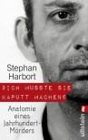 """""""Ich musste sie kaputt machen."""": Anatomie eines Jahrhundert-Mörders (German Edition) - Stephan Harbort"""