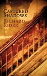 Captured Shadows - Richard Rider
