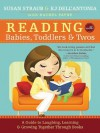 Reading with Babies, Toddlers and Twos: A Guide to Laughing, Learning and Growing Together Through Books - Rachel Payne, Kj Dell'antonia, Susan Straub
