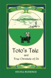 Toto's Tale and True Chronicle of Oz - Sylvia Bortin Patience