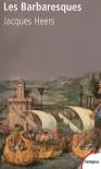 Les Barbaresques. La course et la guerre en Méditerranée, XIVe-XVIe siècle - Jacques Heers