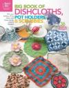 Big Book of Dishcloths, Pot Holders & Scrubbies - Connie Ellison, Michele Maks
