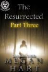 The Resurrected: Part Three - Megan Hart
