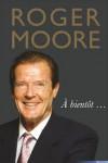 Roger Moore: À Bientôt . . . - Roger Moore, Deborah Moore