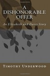 A Dishonorable Offer: An Elizabeth and Darcy Story - Timothy Underwood