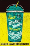The Past and Other Things that Should Stay Buried - Shaun David Hutchinson