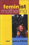 Feminist Mothering - Andrea O'Reilly