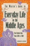 The Writer's Guide to Everyday Life in the Middle Ages: The British Isles, 500 to 1500 (Writer's Guide to Everyday Life Series) - Sherrilyn Kenyon