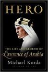 Hero: The Life and Legend of Lawrence of Arabia - Michael Korda