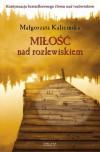 Miłość nad rozlewiskiem - Małgorzata Kalicińska